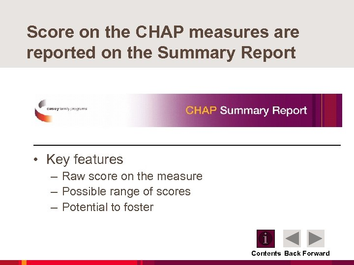 Score on the CHAP measures are reported on the Summary Report • Key features