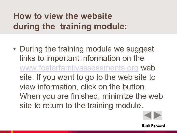 How to view the website during the training module: • During the training module