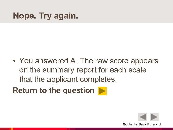 Nope. Try again. • You answered A. The raw score appears on the summary