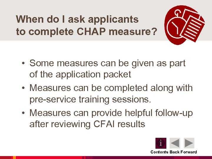 When do I ask applicants to complete CHAP measure? • Some measures can be