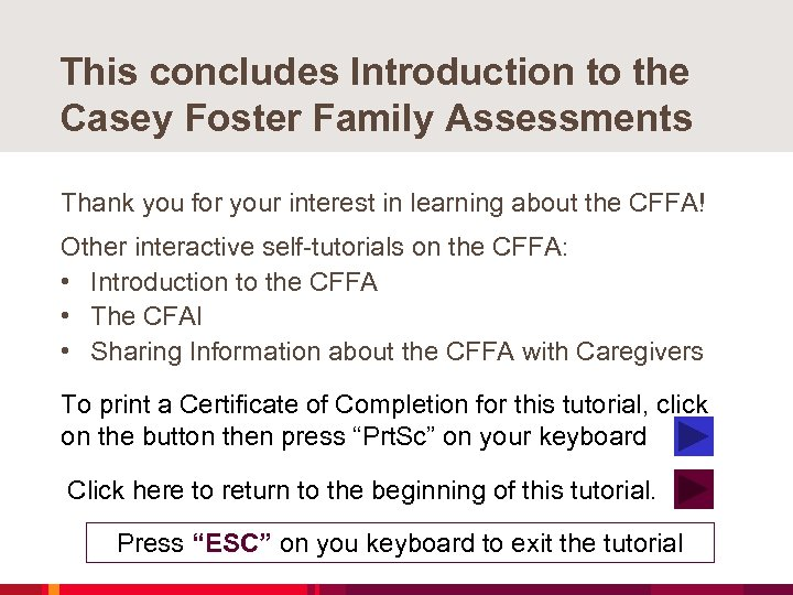 This concludes Introduction to the Casey Foster Family Assessments Thank you for your interest