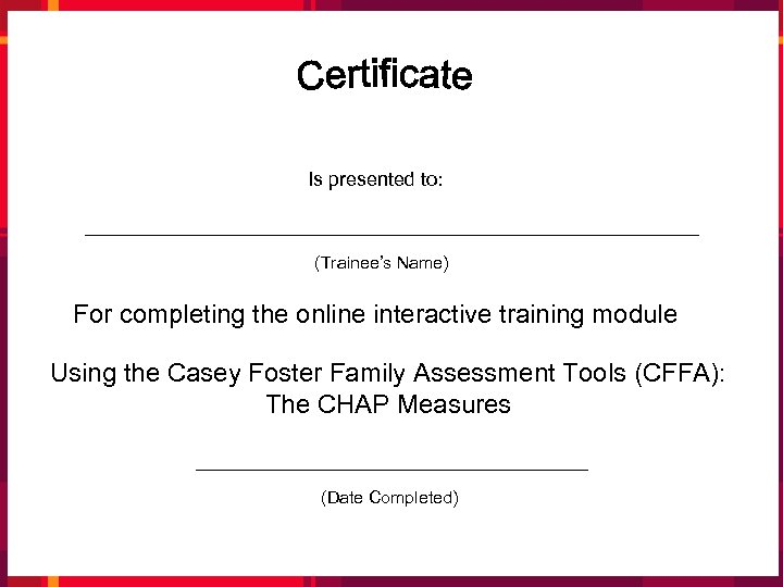 Is presented to: (Trainee's Name) For completing the online interactive training module Using the