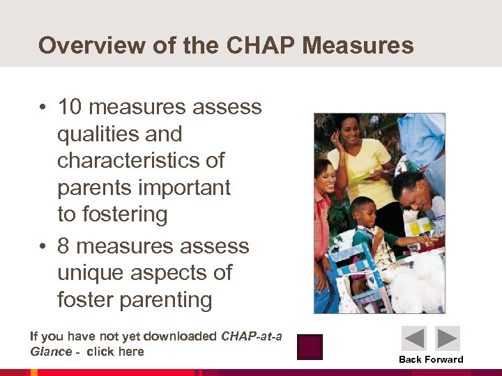Overview of the CHAP Measures • 10 measures assess qualities and characteristics of parents