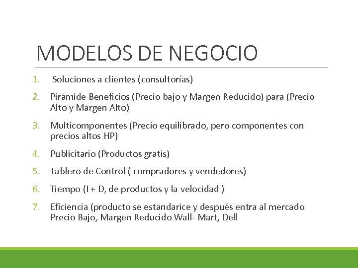 MODELOS DE NEGOCIO 1. Soluciones a clientes (consultorías) 2. Pirámide Beneficios (Precio bajo y