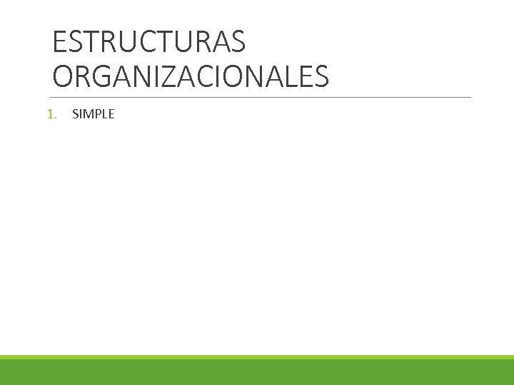 ESTRUCTURAS ORGANIZACIONALES 1. SIMPLE