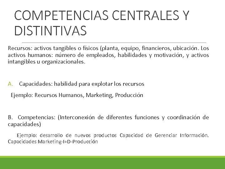 COMPETENCIAS CENTRALES Y DISTINTIVAS Recursos: activos tangibles o físicos (planta, equipo, financieros, ubicación. Los