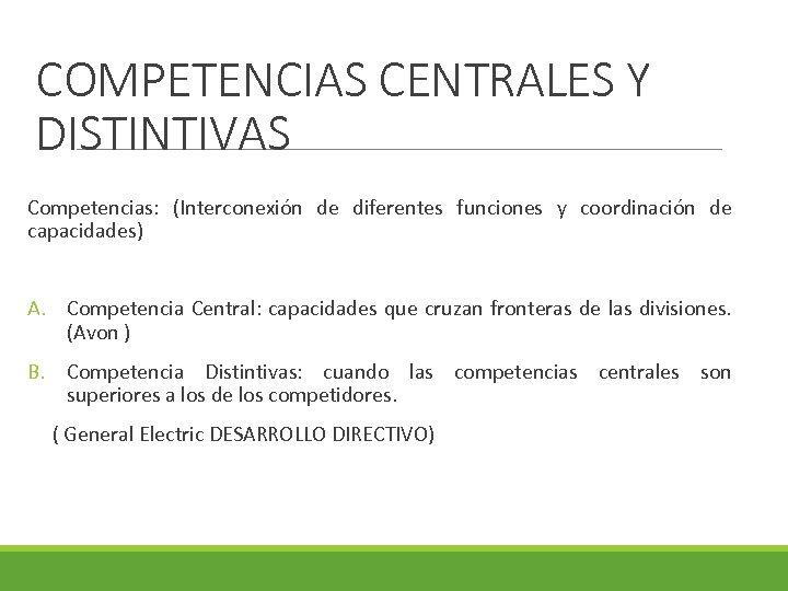COMPETENCIAS CENTRALES Y DISTINTIVAS Competencias: (Interconexión de diferentes funciones y coordinación de capacidades) A.