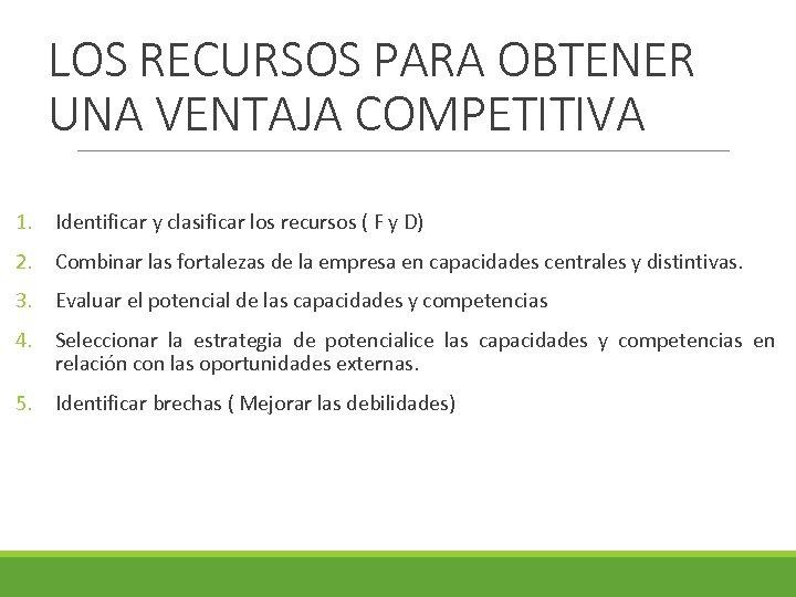 LOS RECURSOS PARA OBTENER UNA VENTAJA COMPETITIVA 1. Identificar y clasificar los recursos (