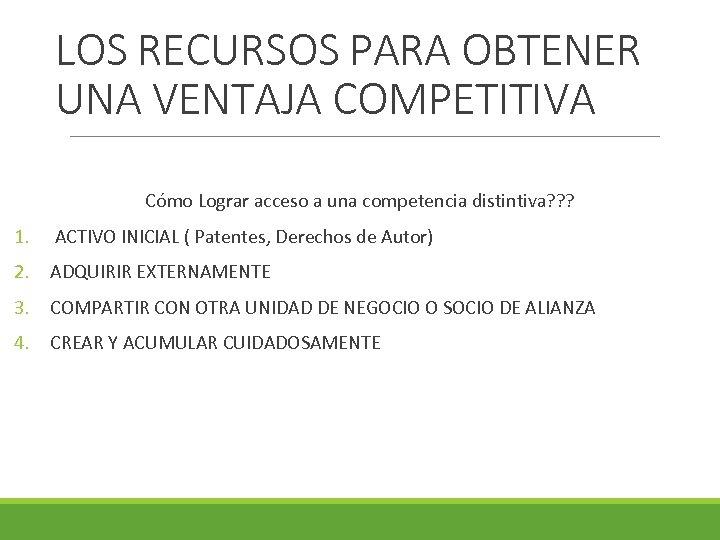 LOS RECURSOS PARA OBTENER UNA VENTAJA COMPETITIVA Cómo Lograr acceso a una competencia distintiva?