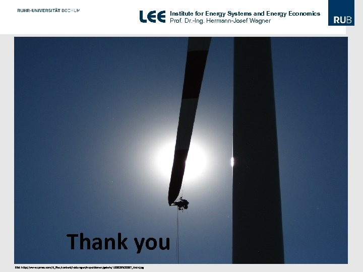 Institute for Energy Systems and Energy Economics Prof. Dr. -Ing. Hermann-Josef Wagner Thank you