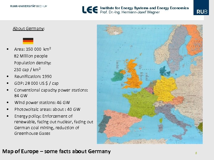 Institute for Energy Systems and Energy Economics Prof. Dr. -Ing. Hermann-Josef Wagner About Germany: