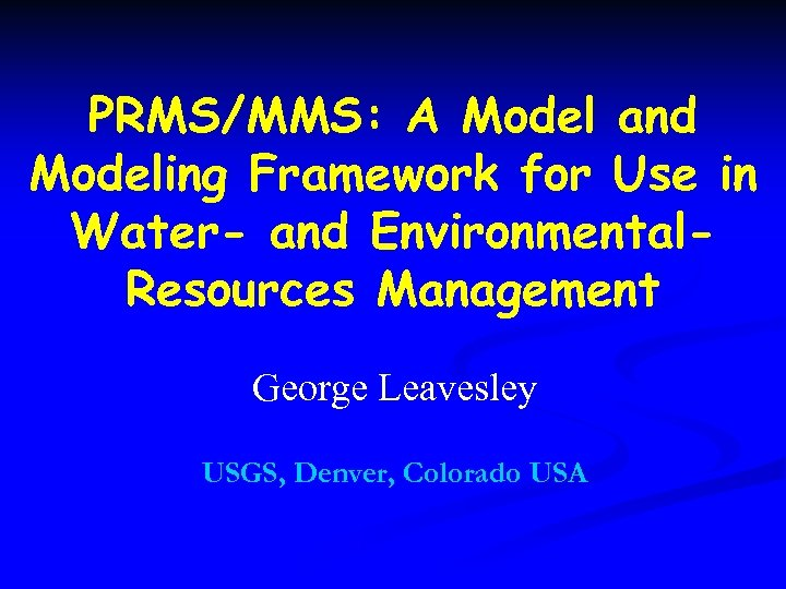 PRMS/MMS: A Model and Modeling Framework for Use in Water- and Environmental. Resources Management