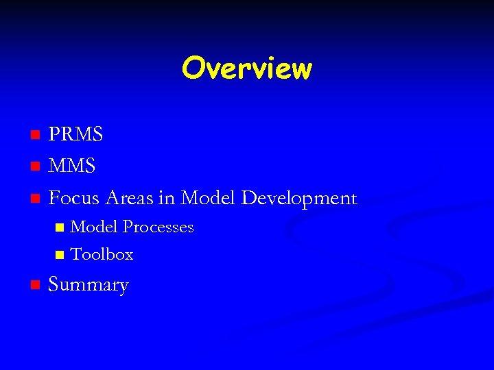 Overview n n n PRMS MMS Focus Areas in Model Development Model Processes n