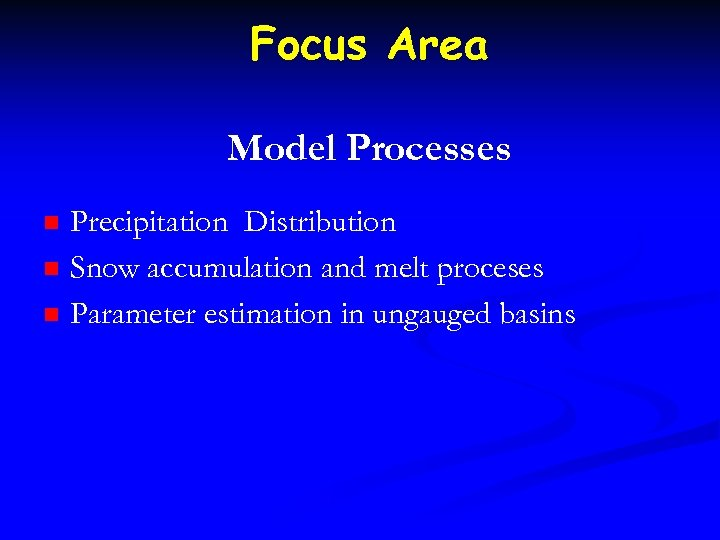 Focus Area Model Processes n n n Precipitation Distribution Snow accumulation and melt proceses