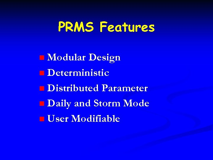 PRMS Features Modular Design n Deterministic n Distributed Parameter n Daily and Storm Mode
