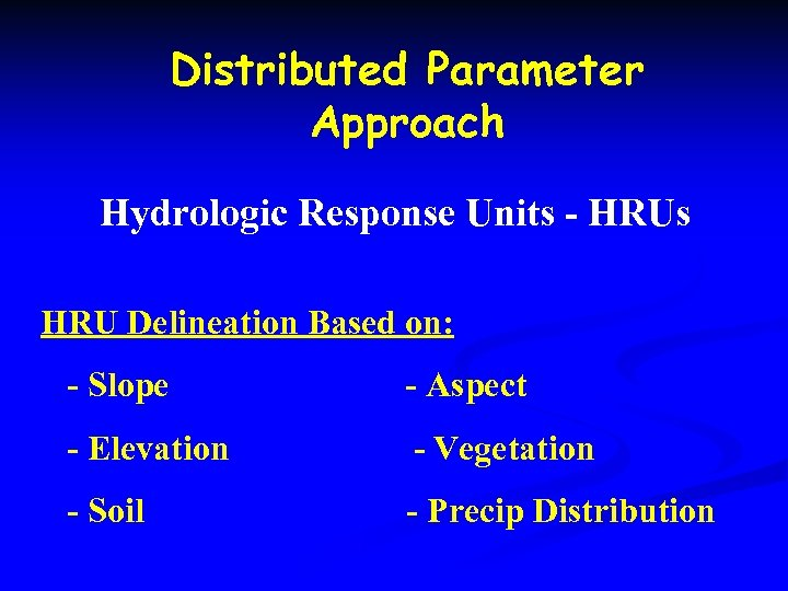 Distributed Parameter Approach Hydrologic Response Units - HRUs HRU Delineation Based on: - Slope