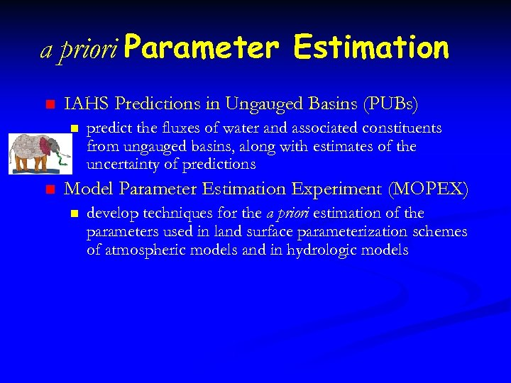 a priori Parameter Estimation n IAHS Predictions in Ungauged Basins (PUBs) n n predict