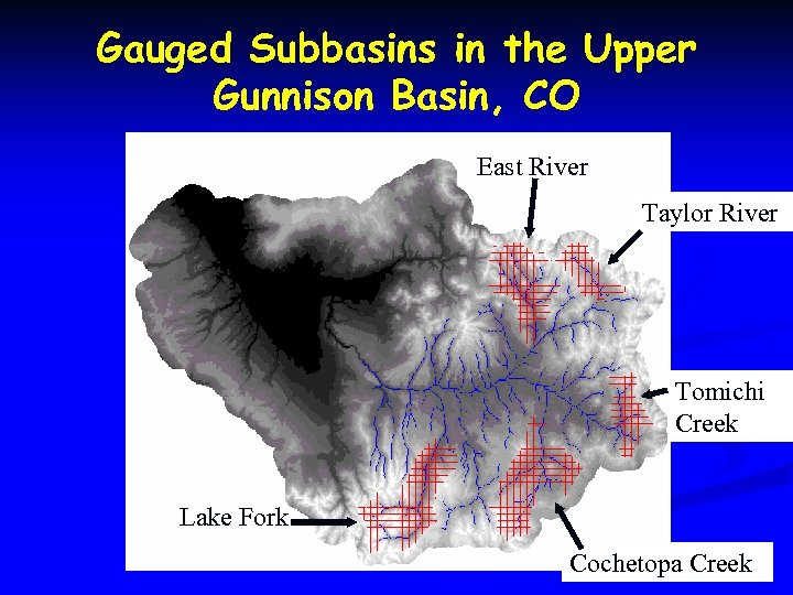 Gauged Subbasins in the Upper Gunnison Basin, CO East River Taylor River Tomichi Creek