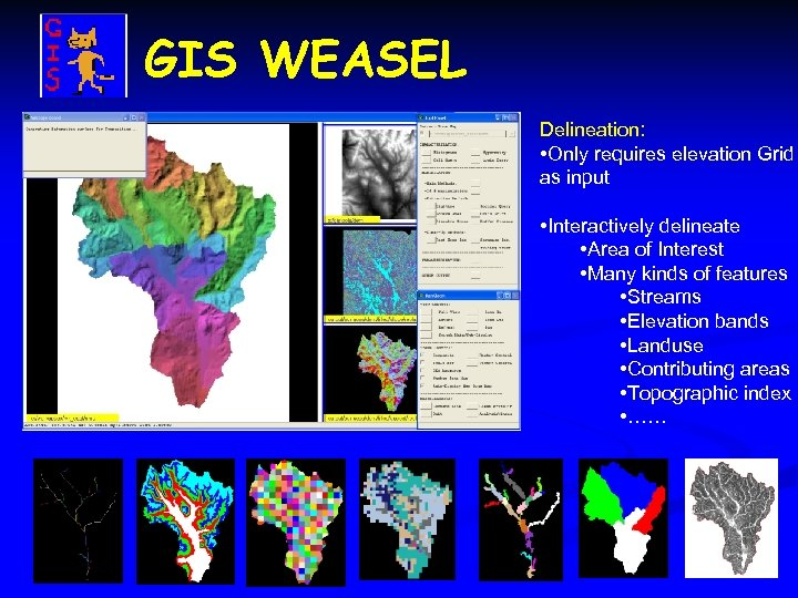 GIS WEASEL Delineation: • Only requires elevation Grid as input • Interactively delineate •