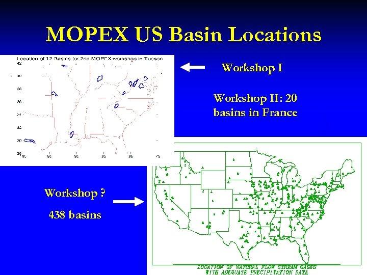 MOPEX US Basin Locations Workshop II: 20 basins in France Workshop ? 438 basins
