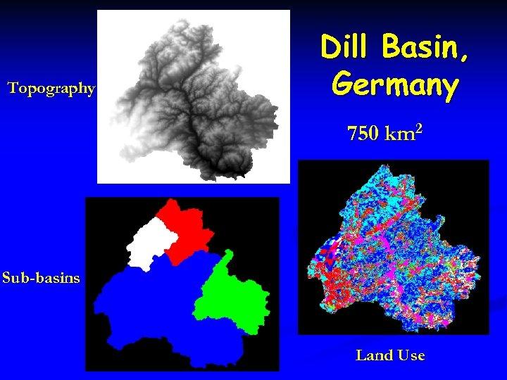 Topography Dill Basin, Germany 750 km 2 Sub-basins Land Use