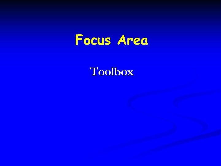 Focus Area Toolbox