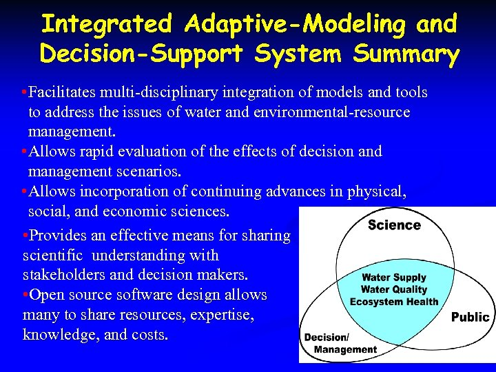 Integrated Adaptive-Modeling and Decision-Support System Summary • Facilitates multi-disciplinary integration of models and tools
