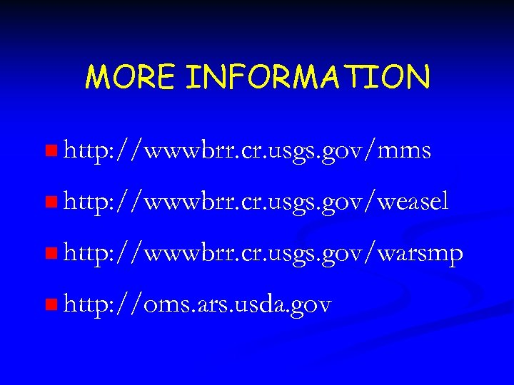 MORE INFORMATION n http: //wwwbrr. cr. usgs. gov/mms n http: //wwwbrr. cr. usgs. gov/weasel