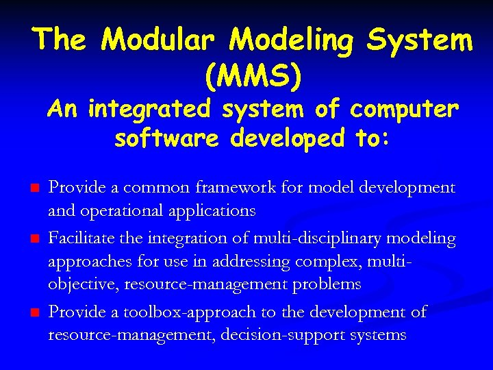 The Modular Modeling System (MMS) An integrated system of computer software developed to: n