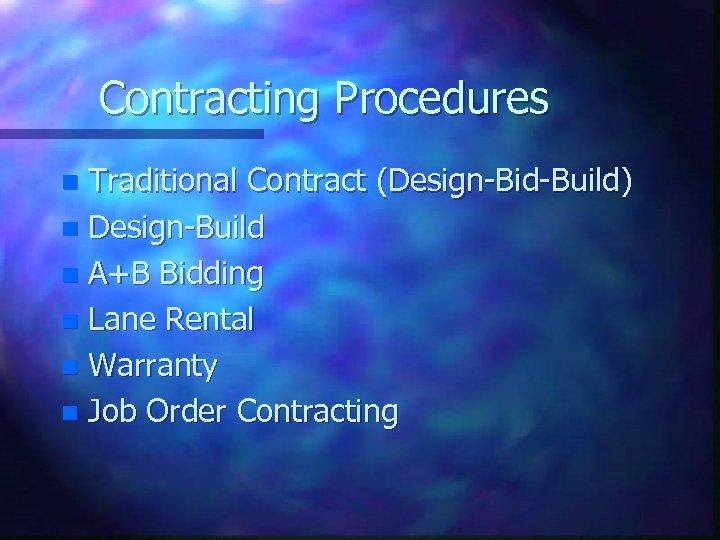 Contracting Procedures Traditional Contract (Design-Bid-Build) n Design-Build n A+B Bidding n Lane Rental n