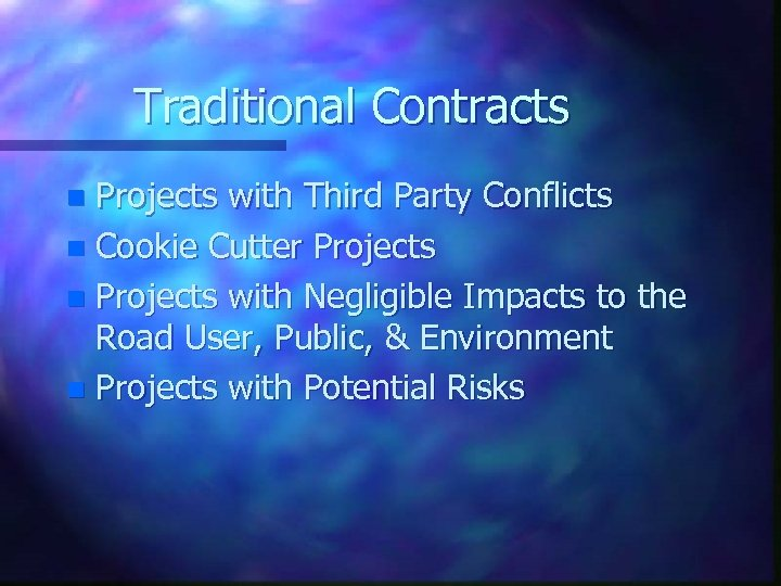 Traditional Contracts Projects with Third Party Conflicts n Cookie Cutter Projects n Projects with