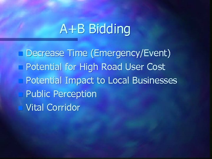 A+B Bidding Decrease Time (Emergency/Event) n Potential for High Road User Cost n Potential