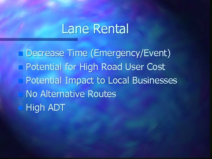Lane Rental Decrease Time (Emergency/Event) n Potential for High Road User Cost n Potential