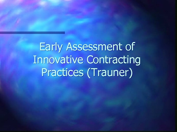 Early Assessment of Innovative Contracting Practices (Trauner)