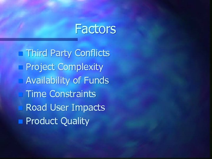 Factors Third Party Conflicts n Project Complexity n Availability of Funds n Time Constraints