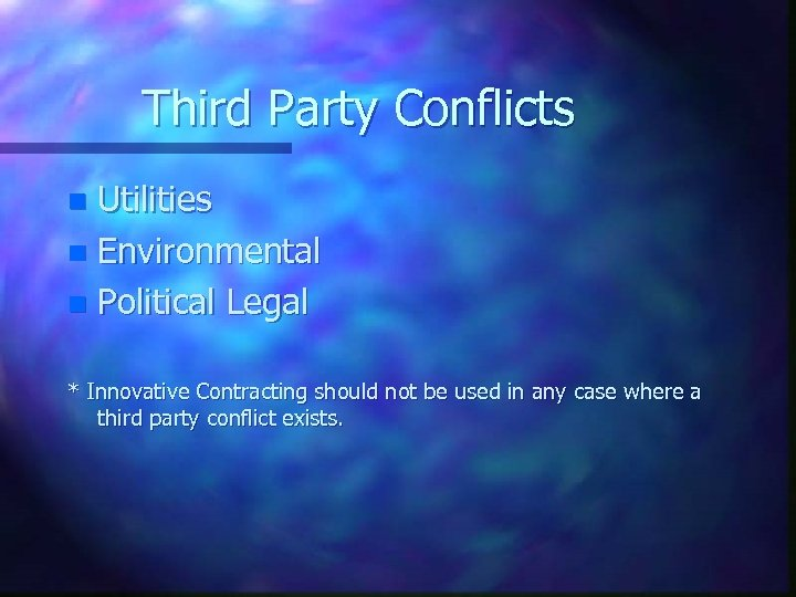 Third Party Conflicts Utilities n Environmental n Political Legal n * Innovative Contracting should