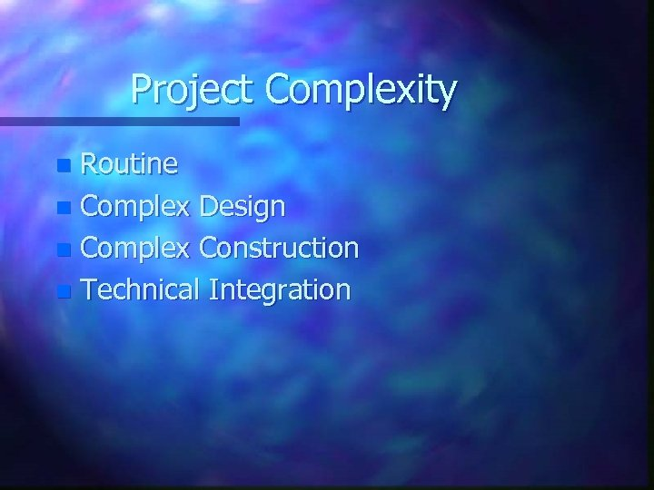 Project Complexity Routine n Complex Design n Complex Construction n Technical Integration n