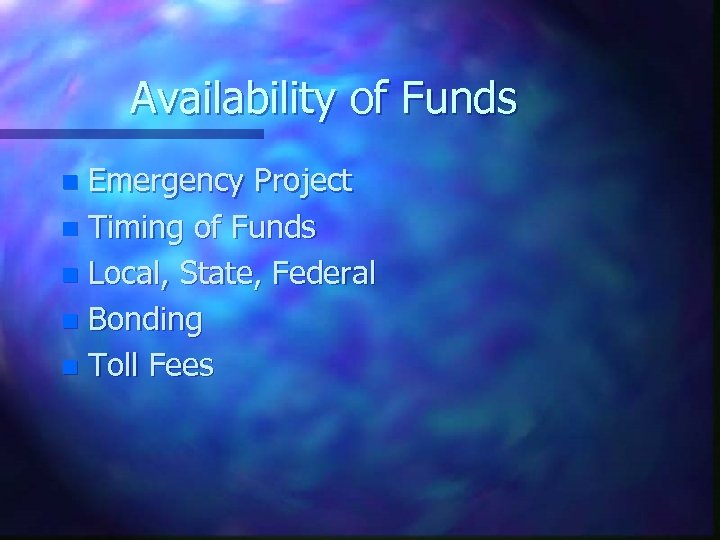 Availability of Funds Emergency Project n Timing of Funds n Local, State, Federal n