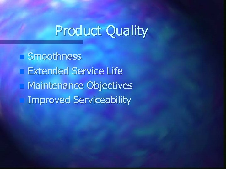Product Quality Smoothness n Extended Service Life n Maintenance Objectives n Improved Serviceability n