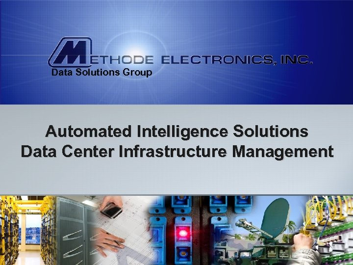Data Solutions Group Automated Intelligence Solutions Data Center Infrastructure Management Methode is…possibilities.