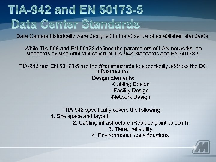 Data Centers historically were designed in the absence of established standards. While TIA-568 and