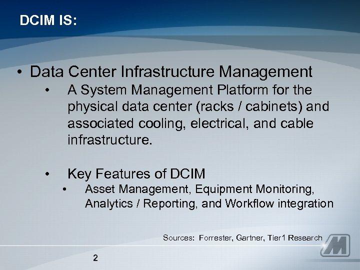 DCIM IS: • Data Center Infrastructure Management • A System Management Platform for the