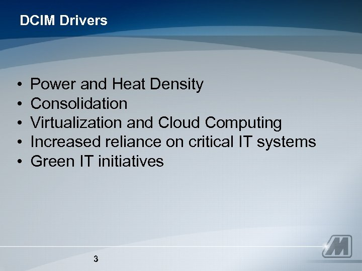 DCIM Drivers • • • Power and Heat Density Consolidation Virtualization and Cloud Computing