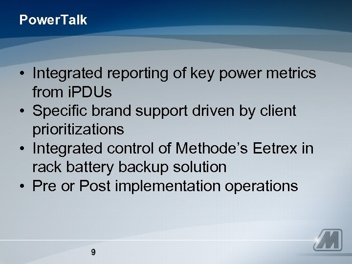 Power. Talk • Integrated reporting of key power metrics from i. PDUs • Specific