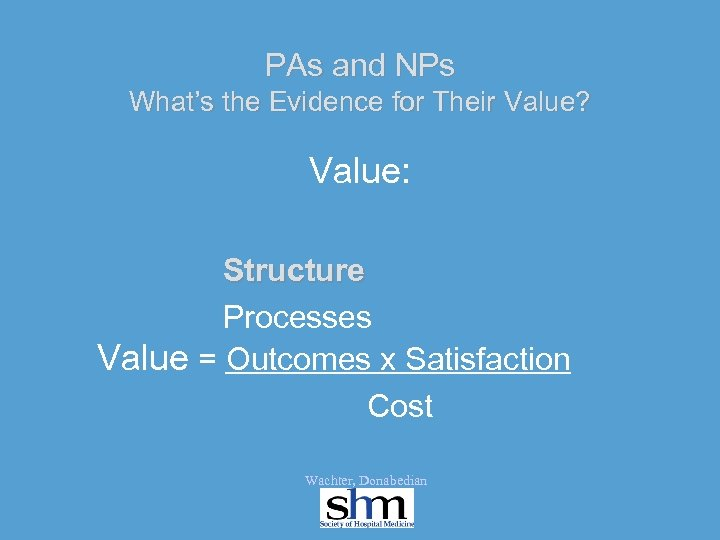 PAs and NPs What's the Evidence for Their Value? Value: Structure Processes Value =