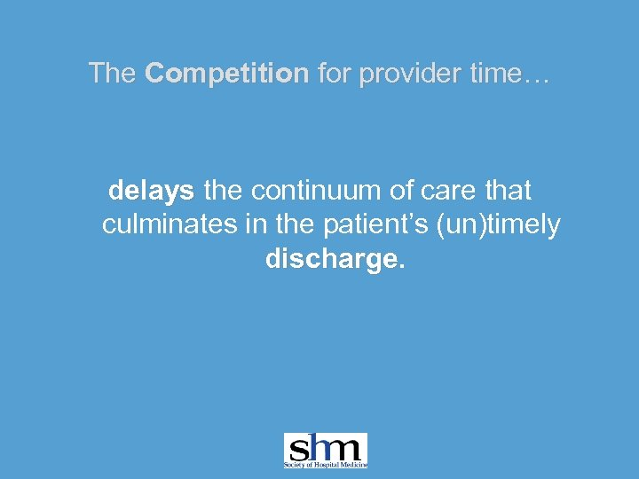 The Competition for provider time… delays the continuum of care that culminates in the