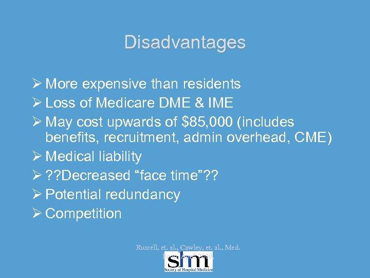Disadvantages Ø More expensive than residents Ø Loss of Medicare DME & IME Ø