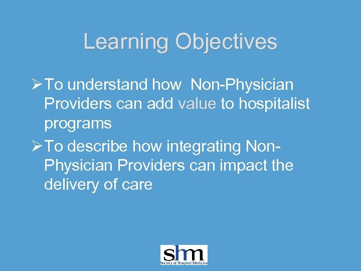 Learning Objectives Ø To understand how Non-Physician Providers can add value to hospitalist programs