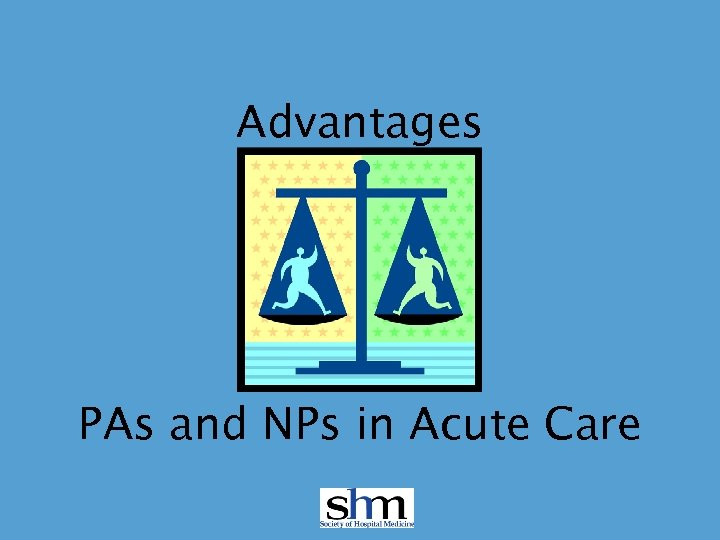 Advantages PAs and NPs in Acute Care