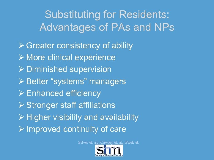 Substituting for Residents: Advantages of PAs and NPs Ø Greater consistency of ability Ø